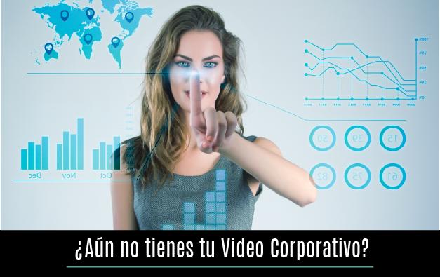 ¿Aún no tienes tu Video Corporativo?