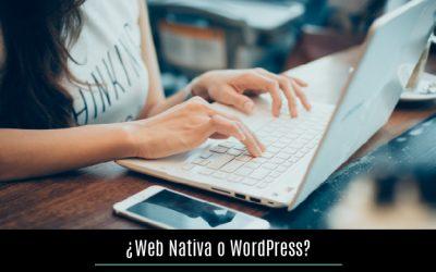 ¿Web nativa o WordPress? Elige la mejor opción