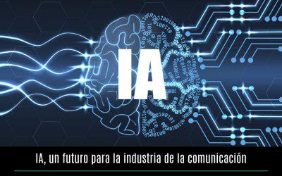 IA, un futuro para la industria de la comunicación