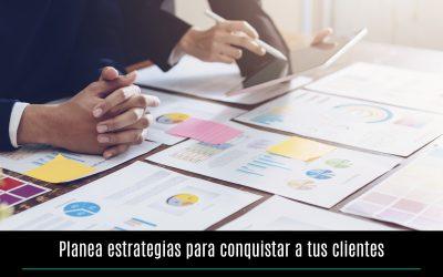 Planea estrategias para conquistar a tus clientes