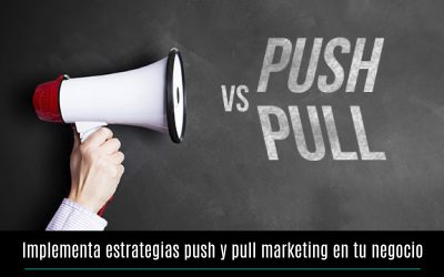 Implementa estrategias push y pull marketing en tu negocio