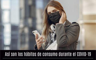 Así son los hábitos de consumo durante el COVID-19