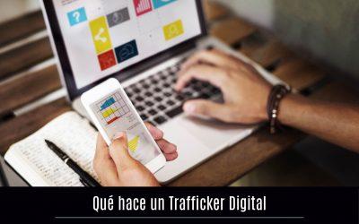 ¿Qué hace un Trafficker Digital?