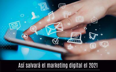 Así salvará el marketing digital el 2021