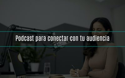 Podcast para conectar con tu audiencia